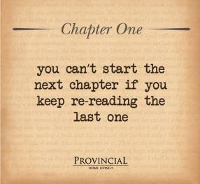 You can't start the next chapter if you keep re-reading the last one.