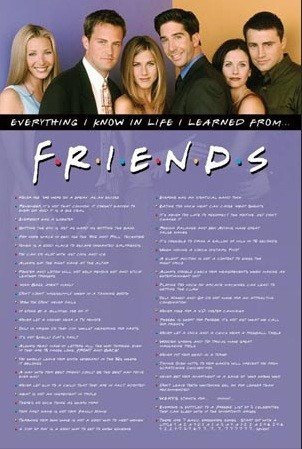 Everything I Know In Life I Learned From Friends ... Really Cool